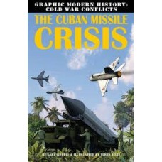 The Cuban Missile Crisis - Graphic Modern History: Cold War Conflicts