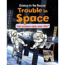 Trouble in Space - Science to the Rescue