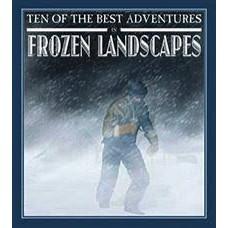 Ten of the Best Adventures in Frozen Landscapes