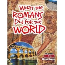 What the Romans Did for the World  - Crabtree Connections