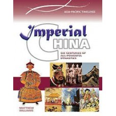 Imperial China - Six Centuries of All Powerful Dynasties - Asia Pacific Timelines
