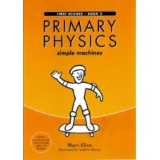 Primary Physics  - Book 2 - Simple Machines - First Science