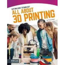 All About 3D Printing -  Cutting-Edge Technology