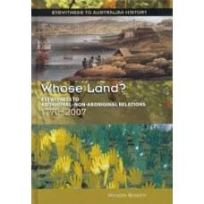 Whose Land 1770-2007 - Eyewitness To Australian History