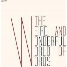 The Weird and Wonderful World of Words